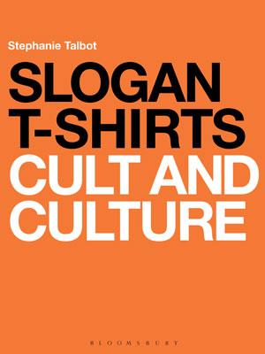 Slogan Tees cult and culture book, Stephanie Talbort, £17.99, Bloomsbury.com