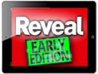 Get the Reveal early edition – on a Saturday!