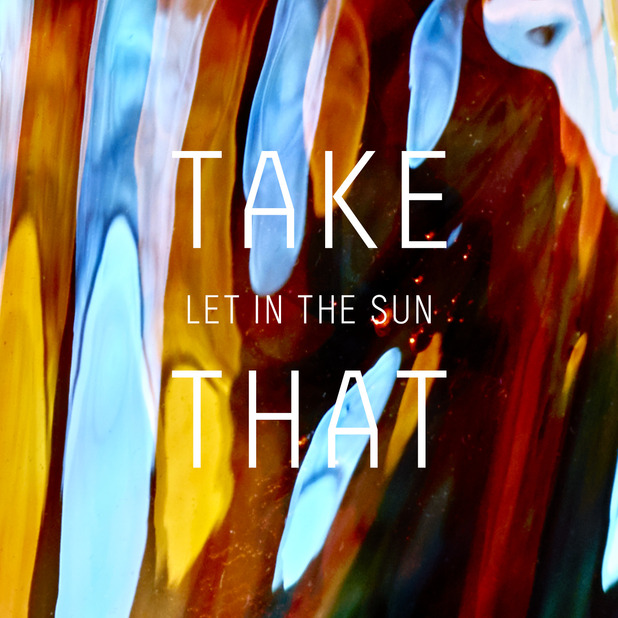 Take That unveil new artwork for 'Let In The Sun', released in March - 20 Jan 2015